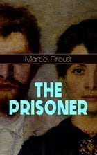 THE PRISONER: A Masterpiece Exploring the Intricacies of Human Nature and Relationships (In Search of Lost Time Se by Marcel Proust