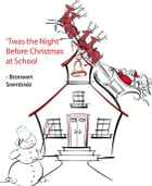 'Twas the Night Before Christmas at School by Bronwen Strembiski