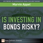 Is Investing in Bonds Risky? by Marvin Appel