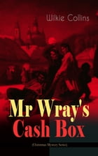 Mr Wray's Cash Box (Christmas Mystery Series): From the prolific English writer, best known for The Woman in White, Armadale, The Moonstone and The by Wilkie Collins