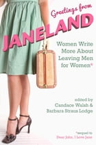 Greetings From Janeland: Women Write More About Leaving Men for Women by Candace Walsh