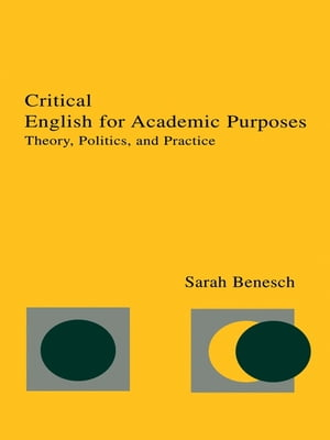 Critical English for Academic Purposes Theory, Politics, and Practice
