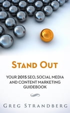 Stand Out: Your 2015 SEO, Social Media and Content Marketing Guidebook: Increasing Website Traffic Series, #5 by Greg Strandberg