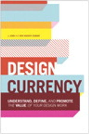 Design Currency Understand,  define,  and promote the value of your design work