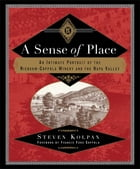 A Sense of Place: An Intimate Portrait of the Niebaum-Coppola Winery and the Napa Valley by Steven Kolpan