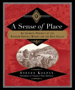 Book A Sense of Place: An Intimate Portrait of the Niebaum-Coppola Winery and the Napa Valley by Steven Kolpan