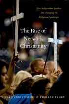 The Rise of Network Christianity: How Independent Leaders Are Changing the Religious Landscape by Brad Christerson