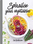 Spiralise Your Vegetables by Zoe Armbruster
