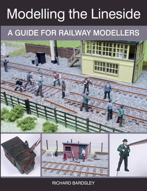 Modelling the Lineside A Guide for Railway Modellers