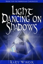 Light Dancing on Shadows by Katy Winter