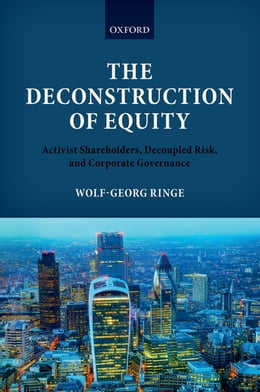 Book The Deconstruction of Equity: Activist Shareholders, Decoupled Risk, and Corporate Governance by Wolf-Georg Ringe