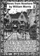 News from Nowhere or an Epoch of Rest, Being Some Chapters From a Utopian Romance by William Morris
