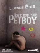 How to train your Petboy by Lilienne Érie