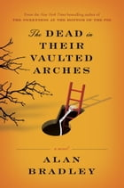 The Dead in Their Vaulted Arches: A Flavia de Luce Mystery by Alan Bradley