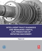 Intelligent Fault Diagnosis and Remaining Useful Life Prediction of Rotating Machinery by Yaguo Lei