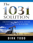 The 1031 Solution: Exchange Your Real Estate for Oil & Gas Royalties