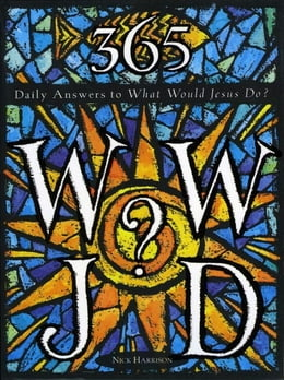 Book 365 WWJD: Daily Answers to What Would Jesus Do? by Nick Harrison