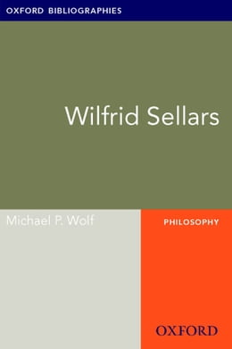 Book Wilfrid Sellars: Oxford Bibliographies Online Research Guide by Michael P. Wolf