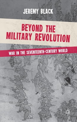 Book Beyond the Military Revolution: War in the Seventeenth Century World by Jeremy Black