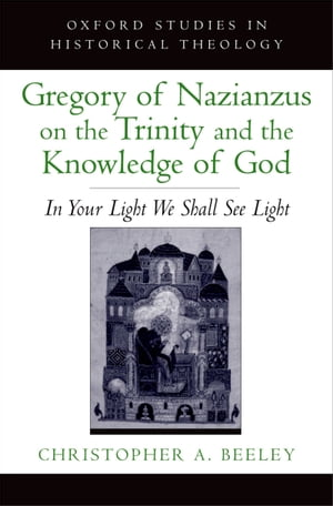 Gregory of Nazianzus on the Trinity and the Knowledge of God In Your Light We Shall See Light
