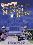 Adventure Island 2: The Mystery of the Midnight Ghost by Helen Moss