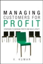 Managing Customers for Profit: Strategies to Increase Profits and Build Loyalty (paperback) by V. Kumar