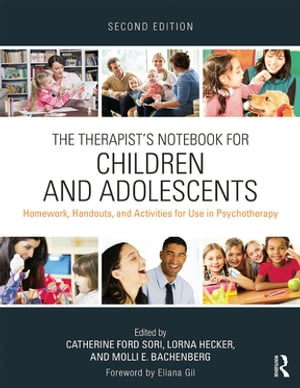 The Therapist's Notebook for Children and Adolescents Homework,  Handouts,  and Activities for Use in Psychotherapy