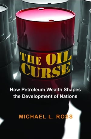 The Oil Curse How Petroleum Wealth Shapes the Development of Nations