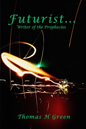 Futurist : Writer of the prophecies by Thomas H. Green