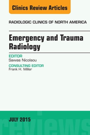 Emergency and Trauma Radiology,  An Issue of Radiologic Clinics of North America,