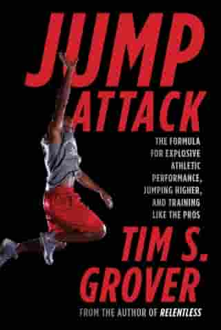 Jump Attack: The Formula for Explosive Athletic Performance, Jumping Higher, and Training Like the Pros by Tim S. Grover