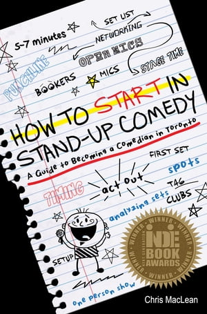 How to Start in Stand-Up Comedy: A Guide to Becoming a Comedian in Toronto by Chris MacLean