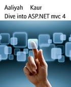 Dive into ASP.NET mvc 4 by Aaliyah Kaur