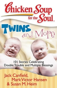 Chicken Soup for the Soul: Twins and More: 101 Stories Celebrating Double Trouble and Multiple…
