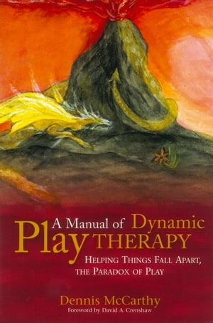 A Manual of Dynamic Play Therapy Helping Things Fall Apart,  the Paradox of Play