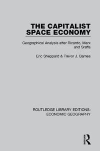 The Capitalist Space Economy (Routledge Library Editions: Economic Geography): Geographical…