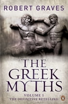 The Greek Myths: Vol. 1 by Robert Graves