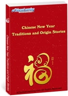 Learn Chinese with eChineseLearning's eBook: Chinese New Year Traditions and Origin Stories by eChineseLearning