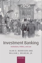 Investment Banking: Institutions, Politics, and Law by Alan D. Morrison
