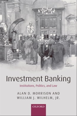 Book Investment Banking: Institutions, Politics, and Law by Alan D. Morrison