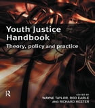 Youth Justice Handbook: Theory, Policy and Practice