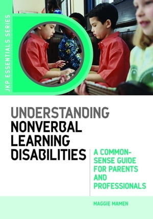 Understanding Nonverbal Learning Disabilities A Common-Sense Guide for Parents and Professionals