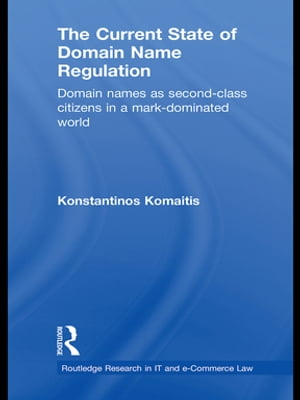 The Current State of Domain Name Regulation Domain Names as Second Class Citizens in a Mark-Dominated World