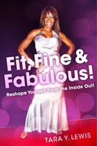 Fit, Fine & Fabulous!: Reshape Yourself From the Inside Out! by Tara Y. Lewis
