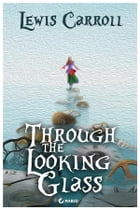 Through the Looking Glass: and What Alice Found There (Illustrated Edition) by Lewis Carroll