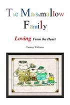 The Marshmallow Family: Loving From the Heart by Tammy Williams
