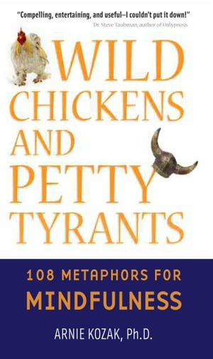 Wild Chickens and Petty Tyrants 108 Metaphors for Mindfulness