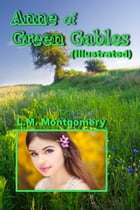 Anne of Green Gables (Illustrated) by L.M. Montgomery