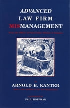 Advanced Law Firm Mismanagement: From the Offices of Fairweather, Winters & Sommers by Arnold B. Kanter