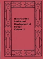 History of the Intellectual Development of Europe, Volume II